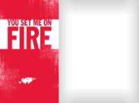 You set me on Fire - You set me on Fire